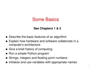 Some Basics See Chapters 1 & 2 Describe the basic features of an  algorithm