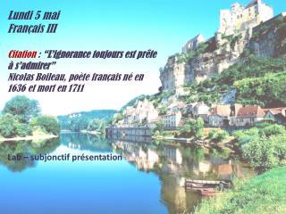 """Lundi  5  mai Français  III Citation  :  """" L'ignorance toujours est prête   à  s'admirer """""""
