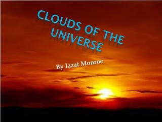 Clouds of the universe