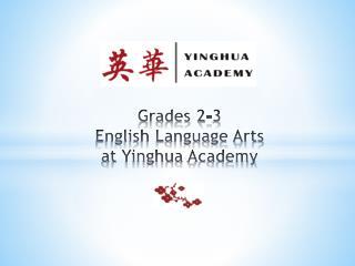 Grades 2-3 English Language Arts  at  Yinghua  Academy