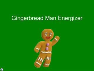 Gingerbread Man Energizer