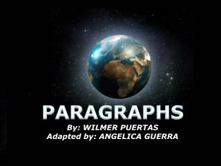 PARAGRAPHS By: WILMER PUERTAS Adapted  by: ANGELICA GUERRA