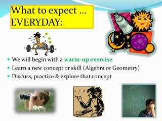 What to expect … EVERYDAY: