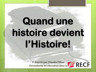 Quand une histoire devient l'Histoire!