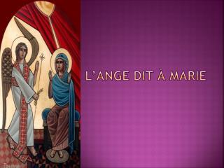 L'ange dit à Marie