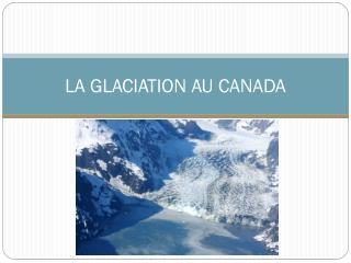 LA GLACIATION AU CANADA