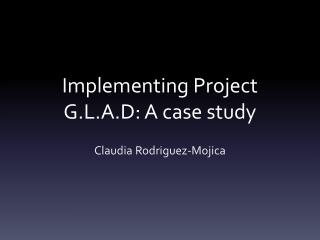 Implementing Project G.L.A.D: A case study