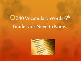 240 Vocabulary Words 6 th  Grade Kids Need to Know