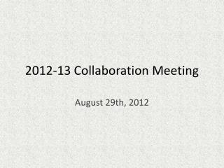 2012-13 Collaboration Meeting
