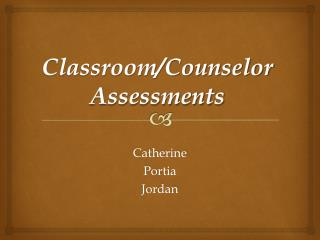 Classroom/Counselor Assessments