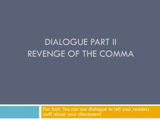 Dialogue part II Revenge of the comma
