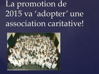 La promotion de 2015 va 'adopter' une association caritative !
