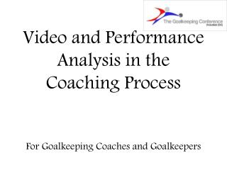 Video and Performance Analysis in the Coaching Process For Goalkeeping Coaches and Goalkeepers