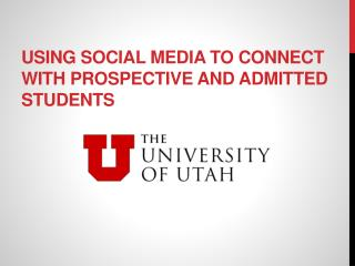 USING SOCIAL MEDIA to CONNECT WITH PROSPECTIVE AND ADMITTED STUDENTS