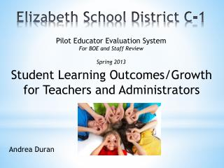 Student Learning Outcomes/Growth f or Teachers and Administrators Andrea Duran