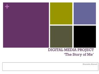DIGITAL MEDIA PROJECT  �The Story of Me�