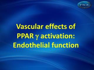 Vascular effects of  PPAR   activation: Endothelial function