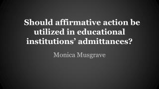 Should affirmative action be utilized in educational institutions' admittances?