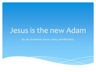 Jesus is the new Adam