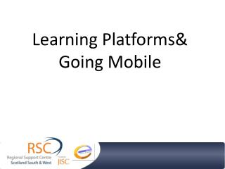 Learning Platforms& Going Mobile