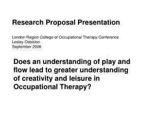 Research Proposal Presentation  London Region College of Occupational Therapy Conference Lesley Osbiston September 2006