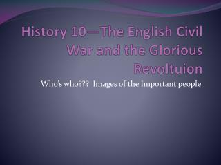 History 10—The English Civil War and the Glorious  Revoltuion