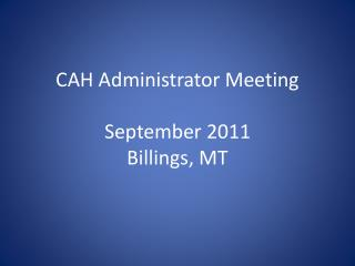 CAH Administrator Meeting September 2011 Billings, MT