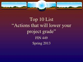 "Top 10 List ""Actions that will lower  your project grade """