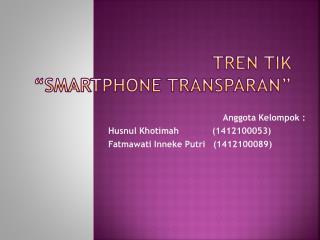 "TREN TIK ""SMARTPHONE TRANSPARAN"""