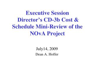 Executive Session  Director's  CD-3b Cost & Schedule Mini-Review  of the NOvA Project