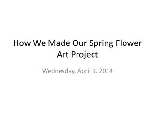 How We Made Our Spring Flower Art Project