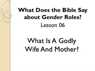 What Is A Godly  Wife And Mother?