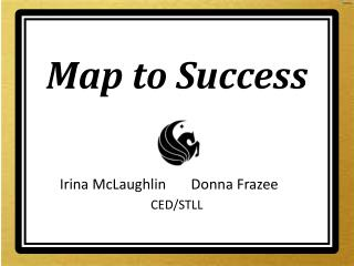 Map to Success           Irina McLaughlin       Donna Frazee CED/STLL