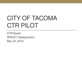 City of Tacoma  CTR Pilot