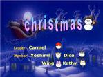 Leader:  Carmel Member: Yoshimi       Dico                              Wing  Kathy