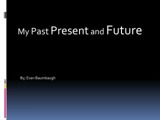 My  Past Present  and  Future