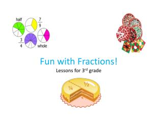 Fun with Fractions!  Lessons for 3 rd  grade