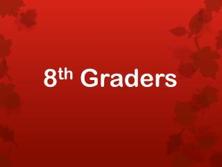 8 th  Graders