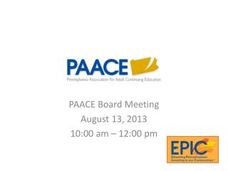 PAACE Board Meeting August 13, 2013 10:00 am – 12:00 pm