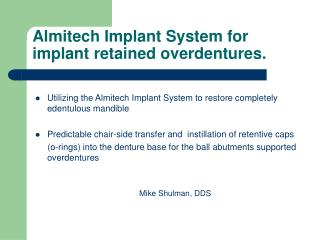 Almitech Implant System for implant retained overdentures.