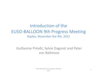 Introduction of the EUSO-BALLOON 9th Progress Meeting Naples,  November  the 9th, 2012