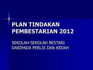 PLAN TINDAKAN PEMBESTARIAN 2012