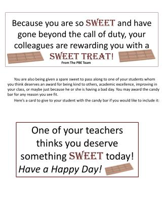 One of your teachers thinks you  deserve  something  sweet  today!  Have a Happy Day!