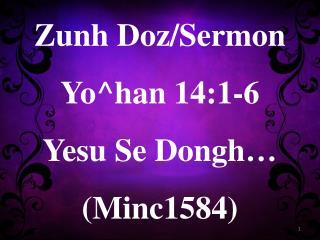 Zunh Doz /Sermon Yo^han  14:1-6 Yesu  Se  Dongh … (Minc1584)