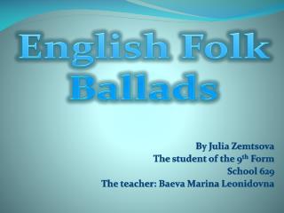 By Julia Zemtsova The student of the 9 th  Form School 629 The teacher :  Baeva Marina Leonidovna