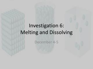Investigation  6 :  Melting and Dissolving
