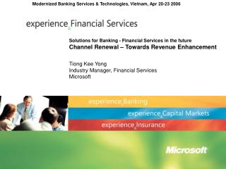 Solutions for Banking - Financial Services in the future Channel Renewal   Towards Revenue Enhancement  Tiong Kee Yong I