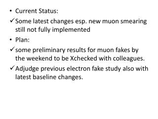 Current Status: Some latest changes esp. new  muon  smearing still not fully implemented Plan: