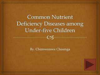 Common Nutrient Deficiency Diseases among  U nder-five Children
