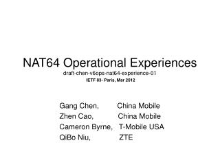 NAT64 Operational Experiences draft-chen-v6ops-nat64-experience-01 IETF 83- Paris, Mar 2012